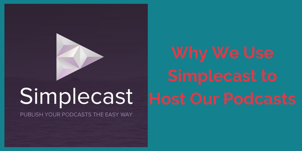 Why We Use Simplecast to Host Our Podcasts